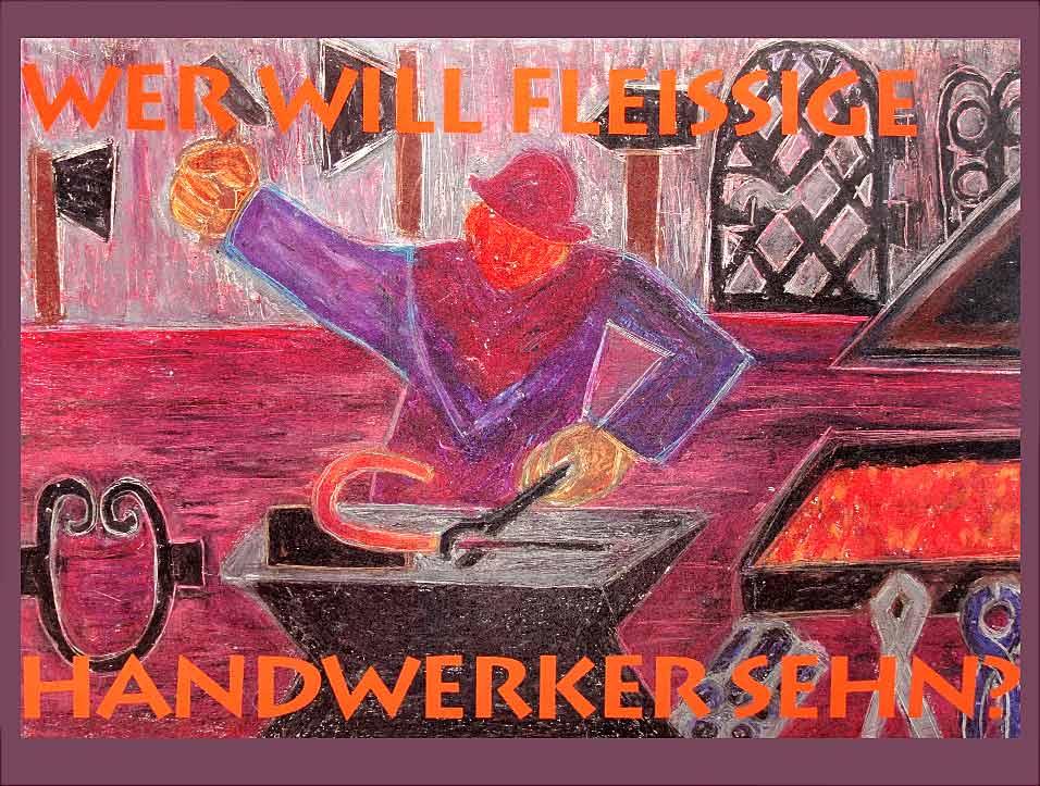 Wer will fleißige Handwerker Sehn?